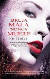 Kim Harrison - Serie Rachel Morgan 01 - Bruja Mala Nunca Muere